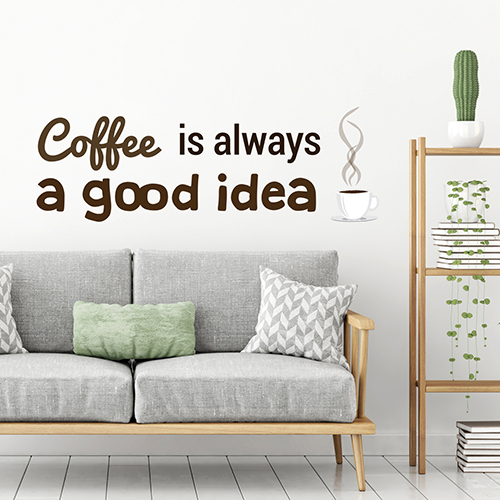 sticker mural citation coffee is always a good idea collé au mur blanc d'un salon