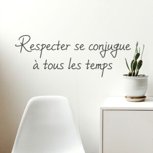 "Sticker citation ""respecter se conjugue à tout les temps"" collé au mur"
